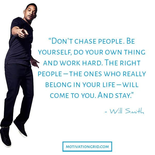 Don't chase people, Will Smith, the right people will come, inspiring, people, image quote