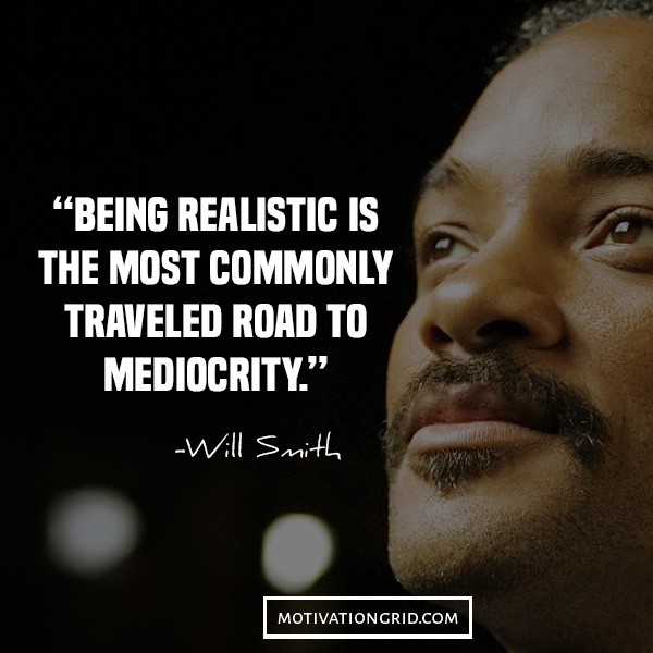 don't be realistic, mediocrity will smith quotes, inspirational image