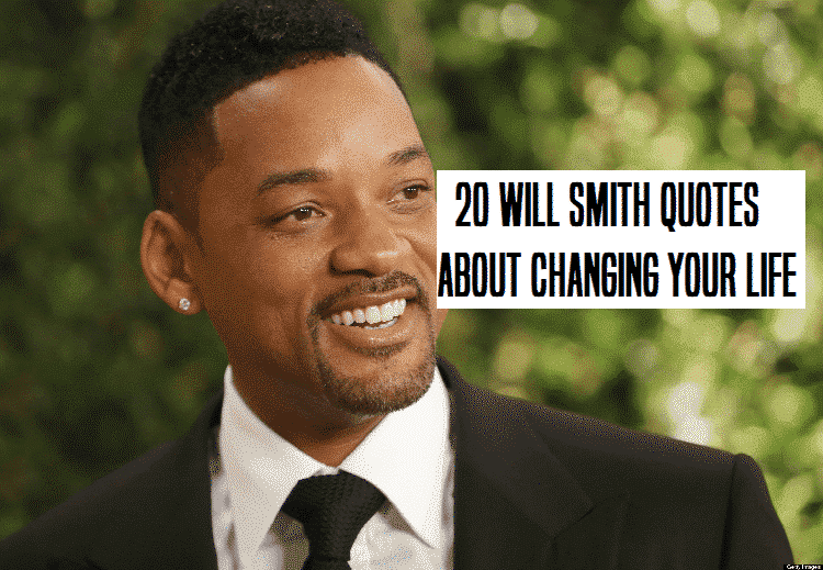 Will Smith: 20 Will Smith Quotes About Changing Your Life