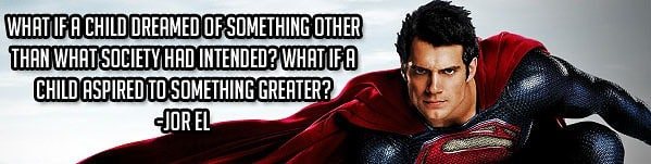 Chase your dreams, quote, motivational, superman, man of steel quote, jor el quote