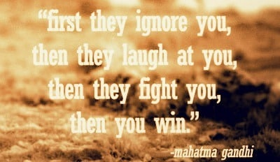 Mahatma Gandhi quote, first they ignore you, then they laugh at you, then they fight you, then you win, quotes from mahatma gandhi