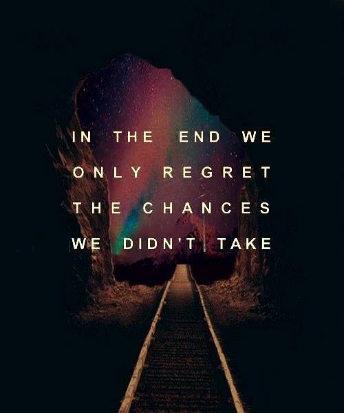 In the end we only regret the chances we didn't take, motivational quotes, motivational image quotes, motivational picture quote, motivational image, motivation picture quote, motivation image, inspirational images,