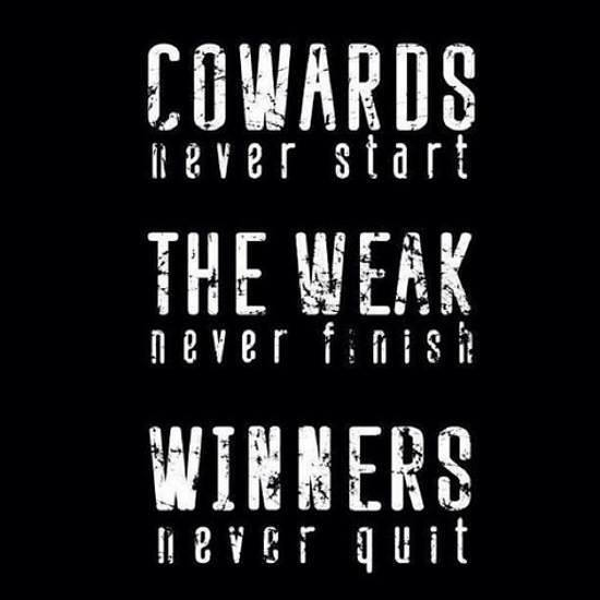 Cowards never start the weak never finish winners never quit, motivational quotes, motivational image quotes, motivational picture quote, motivational image, motivation picture quote, motivation image, inspirational images,