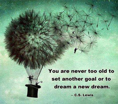 You are never too old to set another goal or to dream a new dream, motivational quotes, motivational image quotes, motivational picture quote, motivational image, motivation picture quote, motivation image, inspirational images,