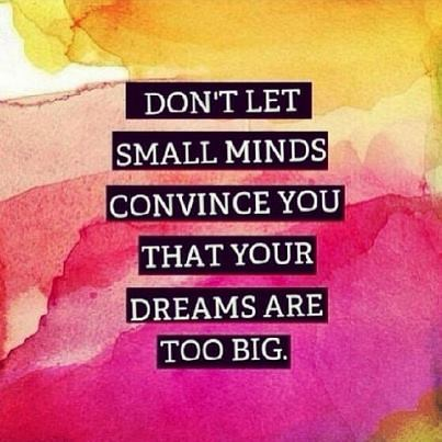 don't let small minds convince you, that your dreams are too big, motivational quotes, motivational image quotes, motivational picture quote, motivational image, motivation picture quote, motivation image, inspirational images,