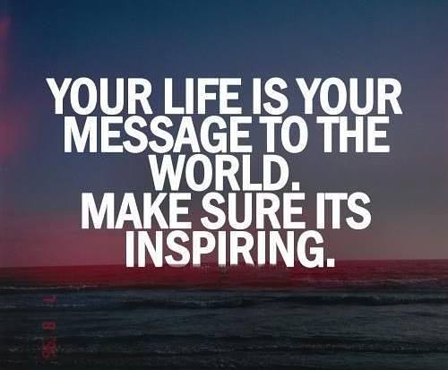 your life is your message to the world make sure its inspiring, motivational quotes, motivational image quotes, motivational picture quote, motivational image, motivation picture quote, motivation image, inspirational images,