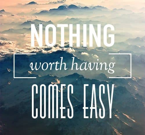 nothing worth having comes easy, motivational quotes, motivational image quotes, motivational picture quote, motivational image, motivation picture quote, motivation image, inspirational images,