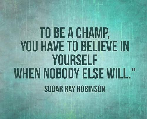 to be a champ you have to believe in yourself when nobody else will, motivational quotes, motivational image quotes, motivational picture quote, motivational image, motivation picture quote, motivation image, inspirational images,