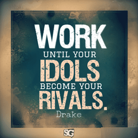 work until your idols become your rivals, motivational quotes, motivational image quotes, motivational picture quote, motivational image, motivation picture quote, motivation image, inspirational images,