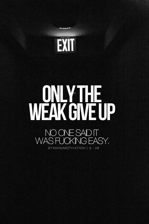 ONly the weak give up no one said it was fucking easy, motivational quotes, motivational image quotes, motivational picture quote, motivational image, motivation picture quote, motivation image, inspirational images,