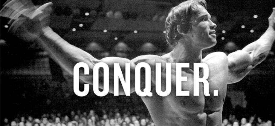 Arnold Schwarzenegger, Conquer, Great quote