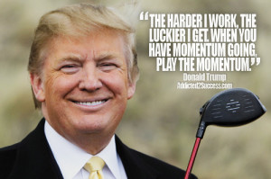 Donald Trump Quotes, Entrepreneur Quotes, Hard work quote