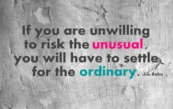 If you are unwilling to risk the unusual you will have to settle ofr the ordinary, motivational quotes, motivational image quotes, motivational picture quote, motivational image, motivation picture quote, motivation image, inspirational images,