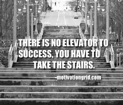 There is no elevator to success you have to take the stairs, motivational quotes, motivational image quotes, motivational picture quote, motivational image, motivation picture quote, motivation image, inspirational images,