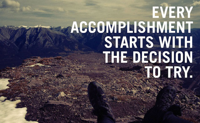 Every accomplishment starts with the decision to try, motivational quotes, motivational image quotes, motivational picture quote, motivational image, motivation picture quote, motivation image, inspirational images,