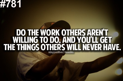 Do the work others aren't willing to do and you will get the things others will never have, motivational quotes, motivational image quotes, motivational picture quote, motivational image, motivation picture quote, motivation image, inspirational images,