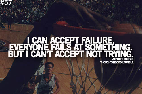 motivational quotes, motivational image quotes, motivational picture quote, motivational image, motivation picture quote, motivation image, inspirational images, i can accept failure, everyone fails at something but I can't accept not trying
