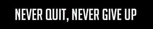 Never Quit, Never Give Up, QUote, Motivational Quote