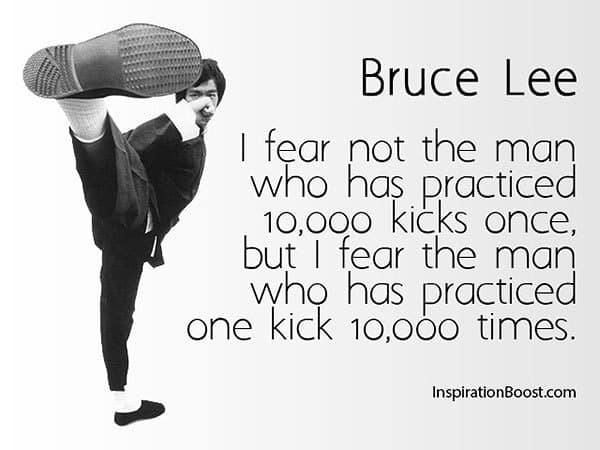 I fear not the man who has practiced 10 000 kicks once, bruce lee quotes