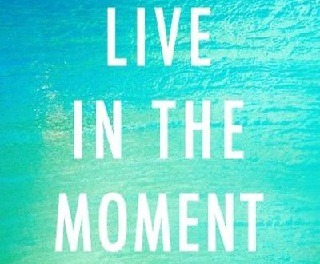 live in the moment, quote,