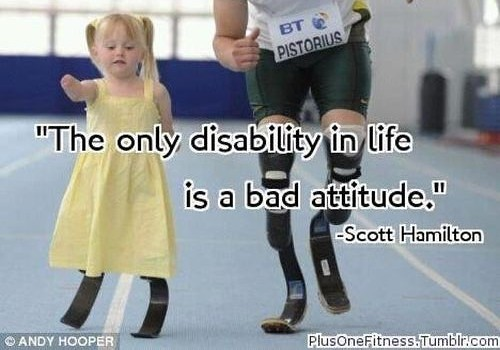 the only disability in life is bad attitude