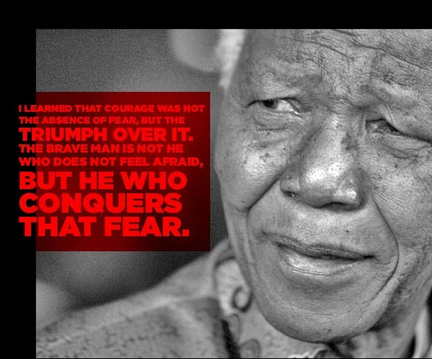 I learned that courage was not the absense of fear but the thriumph over it, the brave man is not he who does not feel afraid, but who he who concquers that fear, nelson mandela quotes