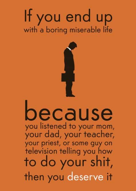 if you end up with a boring miserable life quote