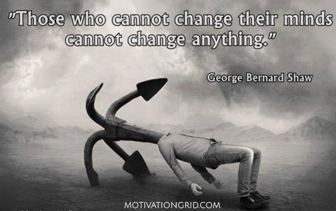 Those who cannot change their minds cannot change anything, awesome quote