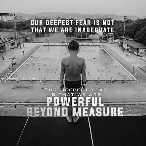 Our deepest fear is not that we are inadequate, our deepest fear is that we are powerful beyond measure. Motivational images.