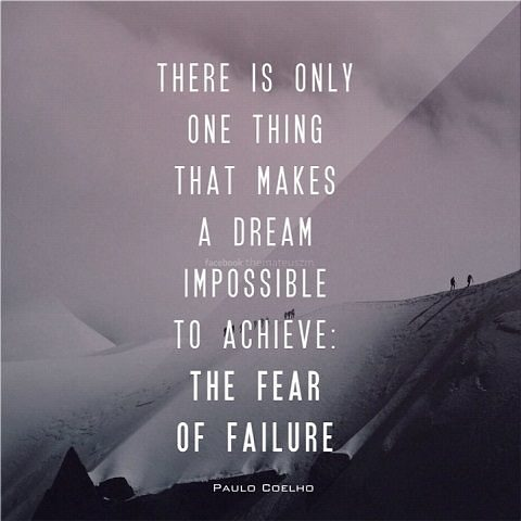 There is only one thing that makes a dream impossible to achieve. The fear of failure.