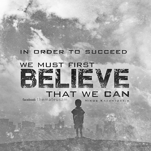 In order to succeed we must first believe that we can.