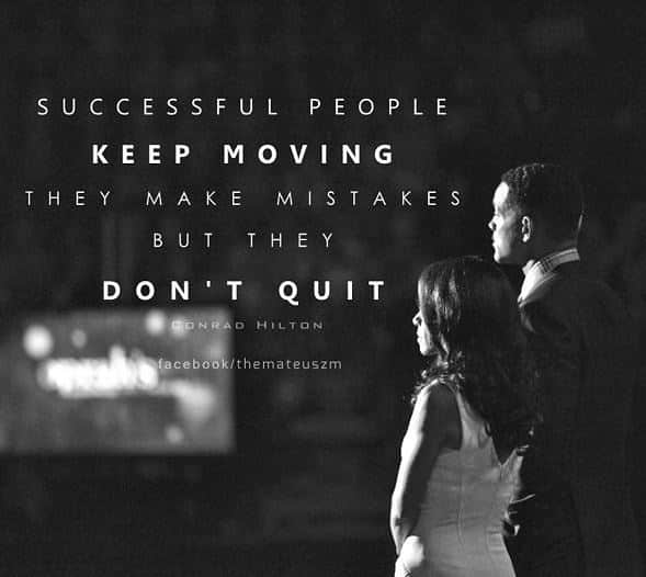 Successful people keep moving they make mistakes but they don't quit. Motivational images.