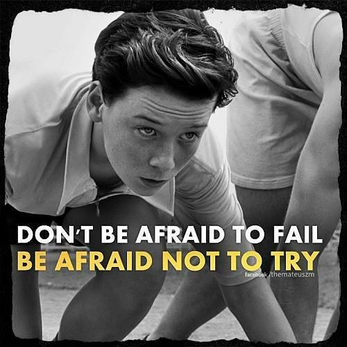 Don't be afraid to fail, be afraid not to try. Motivational images and quotes.