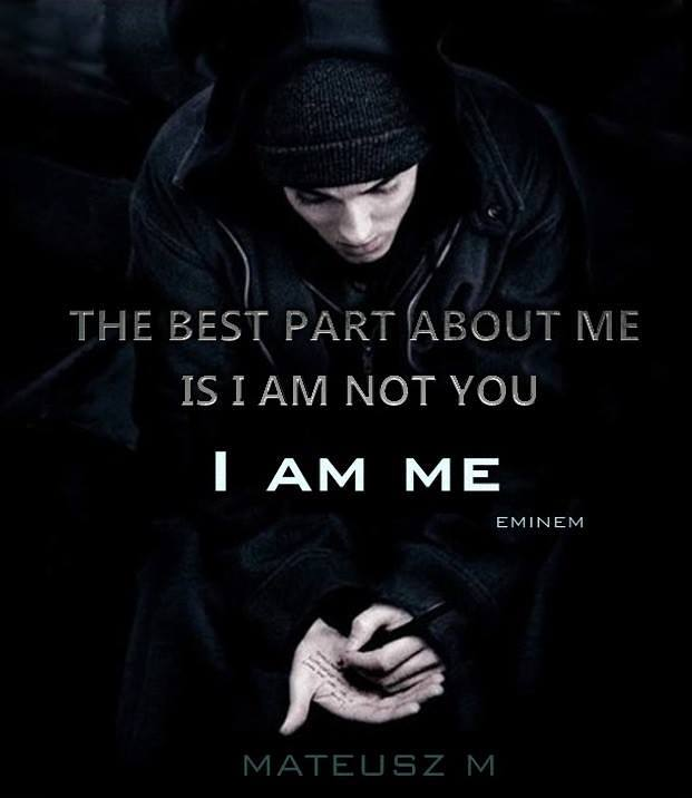 The best part about me is I am not you, I am me.