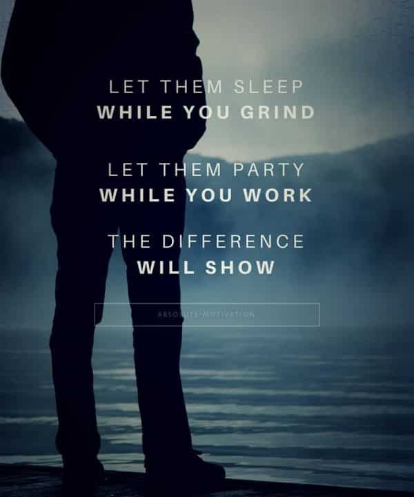 Let them sleep while you grind, let them party while you work, the difference will show. Motivational picture quotes.