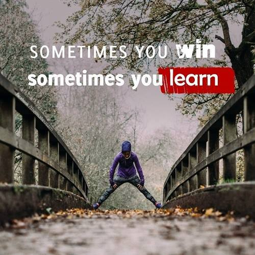 Sometimes you win, sometimes you learn. Motivational images.