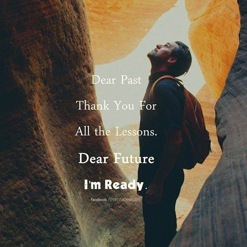 Dear past thank you for all the lessons. Dear future I'm ready.