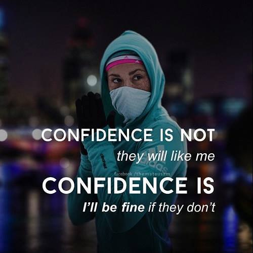 Confidence is not they will like me, confidence is I'll be fine if they don't.