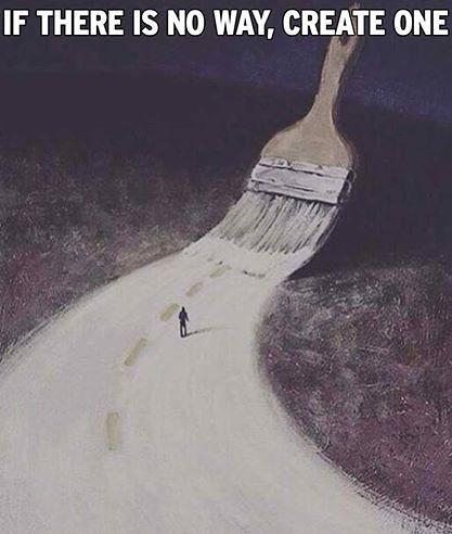If there is no way, create one.