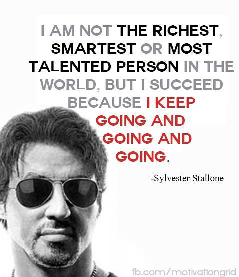 I am not the richest, smartest or most talented person in the world, but I succeed because I keep going and going and going.