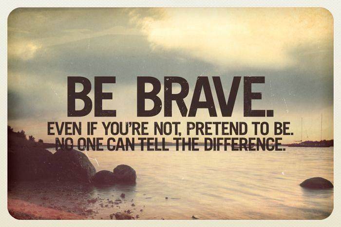 Quotes about being brave.