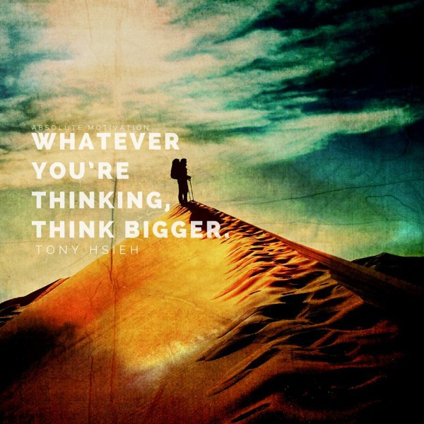 Motivational images, whatever you are thinking think bigger