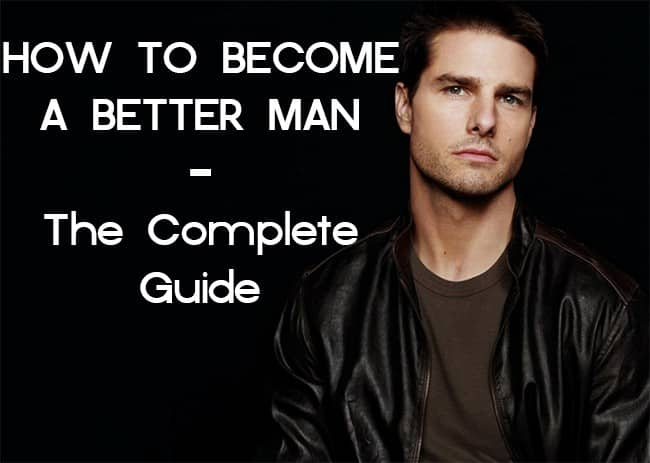 How to become a better man the complete guide