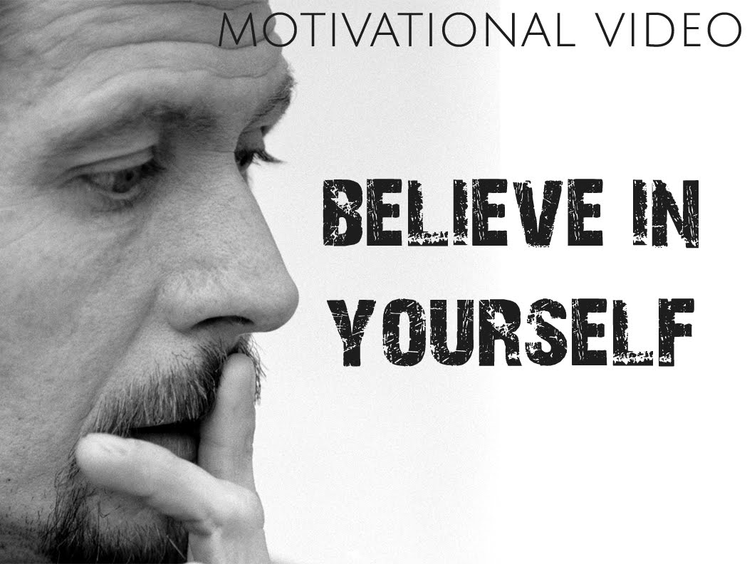 Believe in yourself, motivational video
