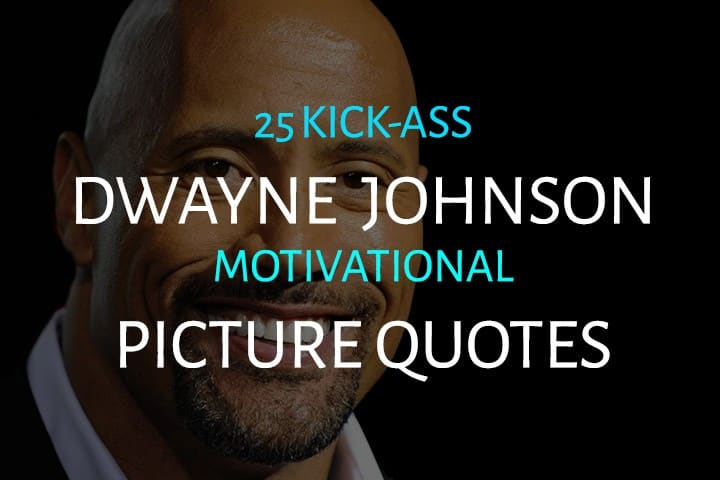 25 Bad Ass Dwayne Johnson Motivational Picture Quotes
