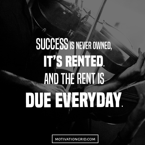 Motivational image with quote about success is never owned it's rented
