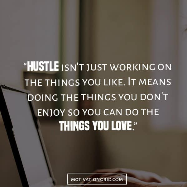 Hustle quotes about working on the things you don't like and things you love
