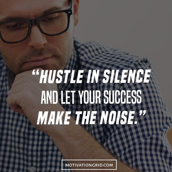 Hustle quotes about silence, let success make the noise.
