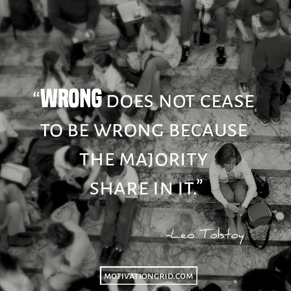 Leo tolstoy quotes, about being wrong, wrong does not cease because the majority share in it, image politics