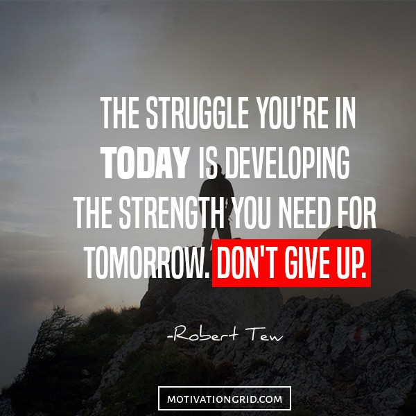 struggle, motivation, don't give up, hustle quotes, robert tew